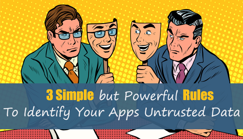 Feature image of two guys holding masks with text 3 simple but powerful rules to identify your apps untrusted data